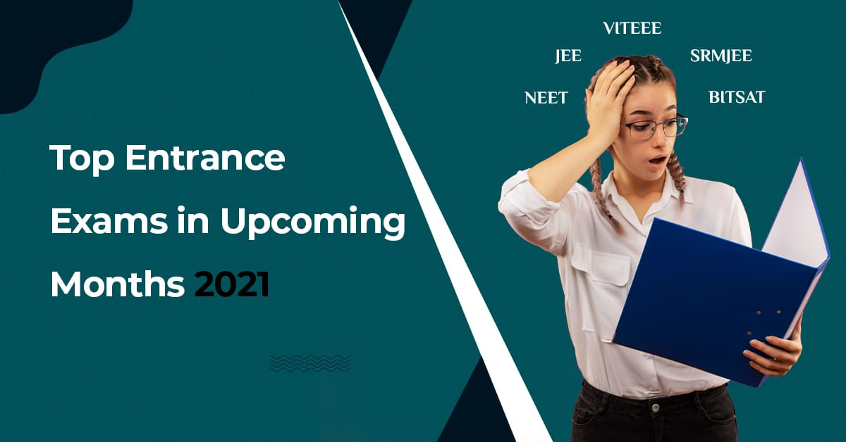Latest Update of Upcoming Entrance Exams 2021